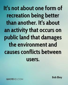 It's not about one form of recreation being better than another. It's about an activity that occurs on public land that damages the environment and causes conflicts between users.