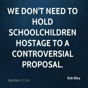 We don't need to hold schoolchildren hostage to a controversial proposal.