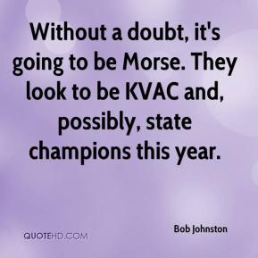 Bob Johnston - Without a doubt, it's going to be Morse. They look to be KVAC and, possibly, state champions this year.