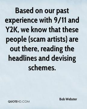 Bob Webster - Based on our past experience with 9/11 and Y2K, we know that these people (scam artists) are out there, reading the headlines and devising schemes.