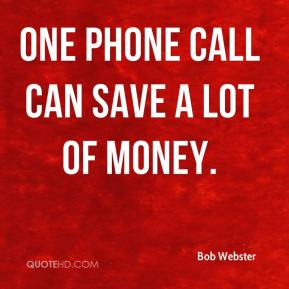 Bob Webster - One phone call can save a lot of money.