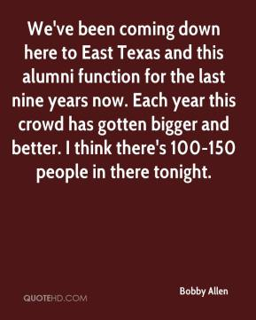 Bobby Allen - We've been coming down here to East Texas and this alumni function for the last nine years now. Each year this crowd has gotten bigger and better. I think there's 100-150 people in there tonight.