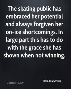 Brandon Steiner - The skating public has embraced her potential and always forgiven her on-ice shortcomings. In large part this has to do with the grace she has shown when not winning.