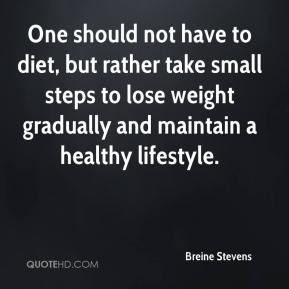 One should not have to diet, but rather take small steps to lose weight gradually and maintain a healthy lifestyle.