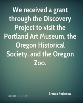 Brenda Anderson - We received a grant through the Discovery Project to visit the Portland Art Museum, the Oregon Historical Society, and the Oregon Zoo.