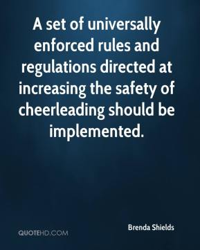 Brenda Shields - A set of universally enforced rules and regulations directed at increasing the safety of cheerleading should be implemented.