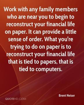 Brent Neiser - Work with any family members who are near you to begin to reconstruct your financial life on paper. It can provide a little sense of order. What you're trying to do on paper is to reconstruct your financial life that is tied to papers, that is tied to computers.