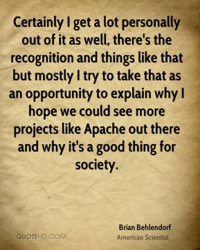 Brian Behlendorf - Certainly I get a lot personally out of it as well, there's the recognition and things like that but mostly I try to take that as an opportunity to explain why I hope we could see more projects like Apache out there and why it's a good thing for society.