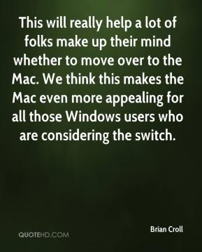 Brian Croll - This will really help a lot of folks make up their mind whether to move over to the Mac. We think this makes the Mac even more appealing for all those Windows users who are considering the switch.