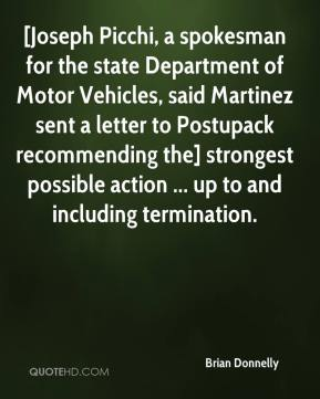 Brian Donnelly - [Joseph Picchi, a spokesman for the state Department of Motor Vehicles, said Martinez sent a letter to Postupack recommending the] strongest possible action ... up to and including termination.