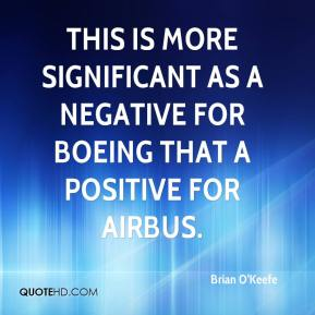Brian O'Keefe - This is more significant as a negative for Boeing that a positive for Airbus.