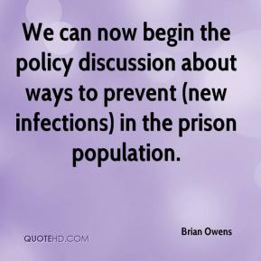 Brian Owens - We can now begin the policy discussion about ways to prevent (new infections) in the prison population.