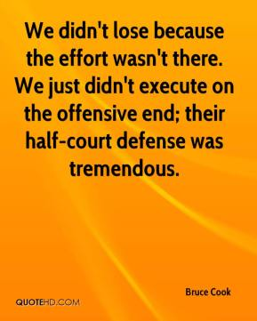 We didn't lose because the effort wasn't there. We just didn't execute on the offensive end; their half-court defense was tremendous.