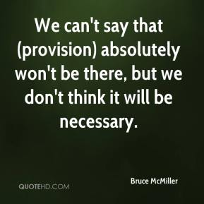 Bruce McMiller - We can't say that (provision) absolutely won't be there, but we don't think it will be necessary.