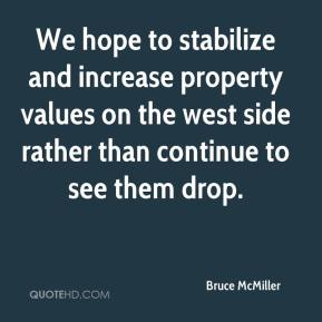 Bruce McMiller - We hope to stabilize and increase property values on the west side rather than continue to see them drop.
