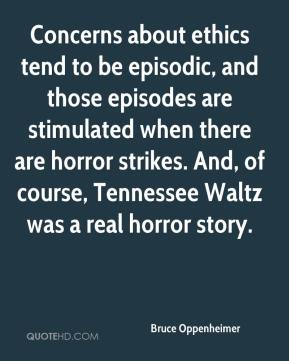 Concerns about ethics tend to be episodic, and those episodes are stimulated when there are horror strikes. And, of course, Tennessee Waltz was a real horror story.