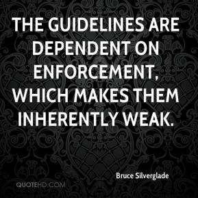 The guidelines are dependent on enforcement, which makes them inherently weak.