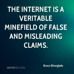 Bruce Silverglade - The Internet is a veritable minefield of false and misleading claims.