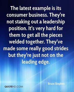 Bruce Stephen - The latest example is its consumer business. They're not staking out a leadership position. It's very hard for them to get all the pieces welded together. They've made some really good strides but they're just not on the leading edge.