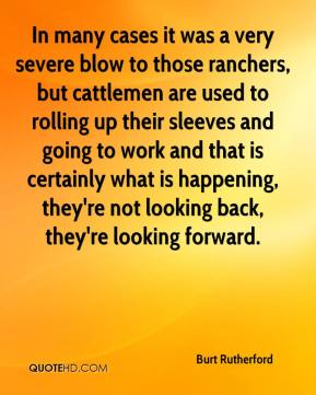 Burt Rutherford - In many cases it was a very severe blow to those ranchers, but cattlemen are used to rolling up their sleeves and going to work and that is certainly what is happening, they're not looking back, they're looking forward.