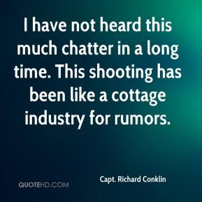I have not heard this much chatter in a long time. This shooting has been like a cottage industry for rumors.