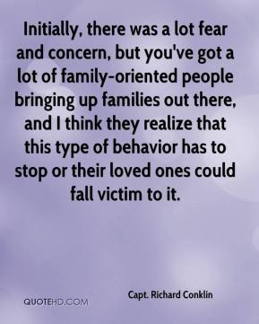 Initially, there was a lot fear and concern, but you've got a lot of family-oriented people bringing up families out there, and I think they realize that this type of behavior has to stop or their loved ones could fall victim to it.
