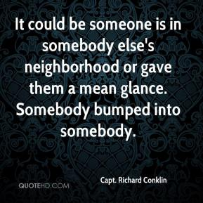 It could be someone is in somebody else's neighborhood or gave them a mean glance. Somebody bumped into somebody.