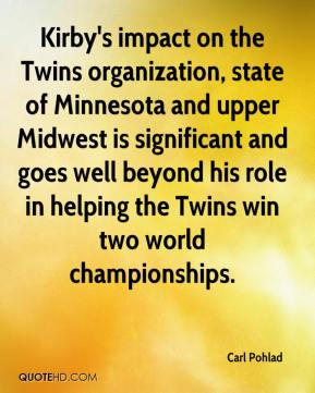 Carl Pohlad - Kirby's impact on the Twins organization, state of Minnesota and upper Midwest is significant and goes well beyond his role in helping the Twins win two world championships.