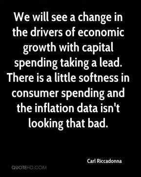 Carl Riccadonna - We will see a change in the drivers of economic growth with capital spending taking a lead. There is a little softness in consumer spending and the inflation data isn't looking that bad.
