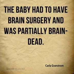 Carla Granstrom - The baby had to have brain surgery and was partially brain-dead.