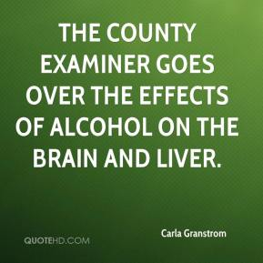 The county examiner goes over the effects of alcohol on the brain and liver.