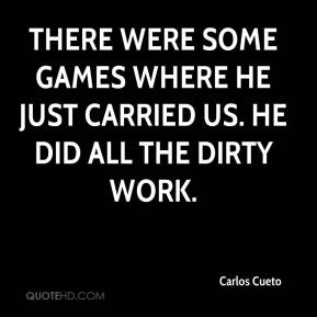 Carlos Cueto - There were some games where he just carried us. He did all the dirty work.