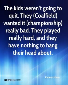 Carmen Hines - The kids weren't going to quit. They (Coalfield) wanted it (championship) really bad. They played really hard, and they have nothing to hang their head about.