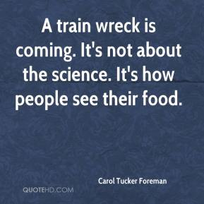 Carol Tucker Foreman - A train wreck is coming. It's not about the science. It's how people see their food.