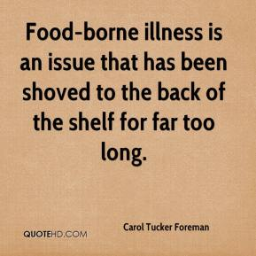 Carol Tucker Foreman - Food-borne illness is an issue that has been shoved to the back of the shelf for far too long.