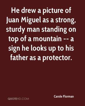 Carole Florman - He drew a picture of Juan Miguel as a strong, sturdy man standing on top of a mountain -- a sign he looks up to his father as a protector.