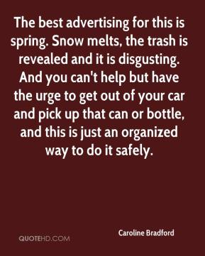 Caroline Bradford - The best advertising for this is spring. Snow melts, the trash is revealed and it is disgusting. And you can't help but have the urge to get out of your car and pick up that can or bottle, and this is just an organized way to do it safely.