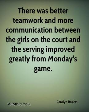 Carolyn Rogers - There was better teamwork and more communication between the girls on the court and the serving improved greatly from Monday's game.