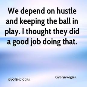 Carolyn Rogers - We depend on hustle and keeping the ball in play. I thought they did a good job doing that.