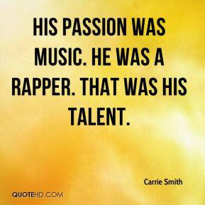 Carrie Smith - His passion was music. He was a rapper. That was his talent.