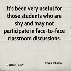 Cecilia Johnson - It's been very useful for those students who are shy and may not participate in face-to-face classroom discussions.