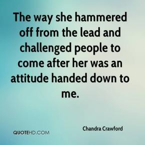 Chandra Crawford - The way she hammered off from the lead and challenged people to come after her was an attitude handed down to me.