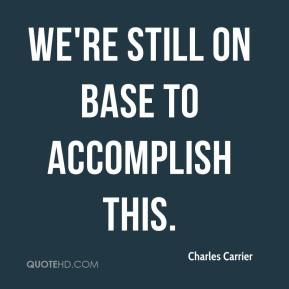 Charles Carrier - We're still on base to accomplish this.