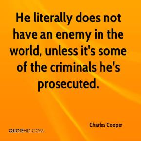 Charles Cooper - He literally does not have an enemy in the world, unless it's some of the criminals he's prosecuted.