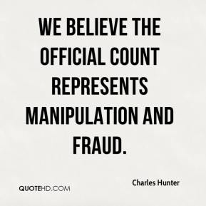 Charles Hunter - We believe the official count represents manipulation and fraud.