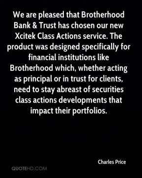 Charles Price - We are pleased that Brotherhood Bank & Trust has chosen our new Xcitek Class Actions service. The product was designed specifically for financial institutions like Brotherhood which, whether acting as principal or in trust for clients, need to stay abreast of securities class actions developments that impact their portfolios.
