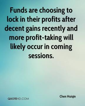 Chen Huiqin - Funds are choosing to lock in their profits after decent gains recently and more profit-taking will likely occur in coming sessions.