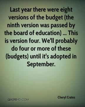 Cheryl Crates - Last year there were eight versions of the budget (the ninth version was passed by the board of education) ... This is version four. We'll probably do four or more of these (budgets) until it's adopted in September.