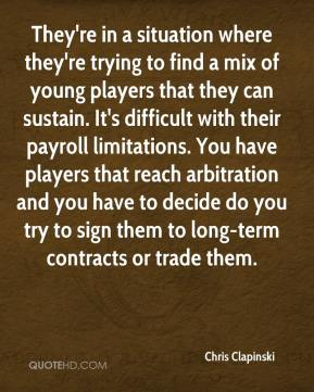 Chris Clapinski - They're in a situation where they're trying to find a mix of young players that they can sustain. It's difficult with their payroll limitations. You have players that reach arbitration and you have to decide do you try to sign them to long-term contracts or trade them.
