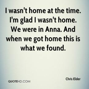 Chris Elder - I wasn't home at the time. I'm glad I wasn't home. We were in Anna. And when we got home this is what we found.